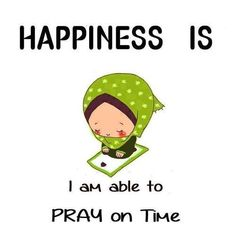 Islamic Quotes, happiness is to be able to pray on time.