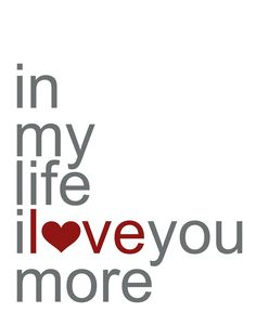 In my life I <3 you more - In My Life -  The Beatles