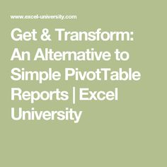 Get & Transform: An Alternative to Simple PivotTable Reports | Excel University