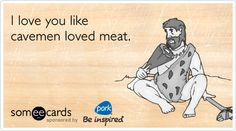 I love you like cavemen loved meat. Love. WODshop.com