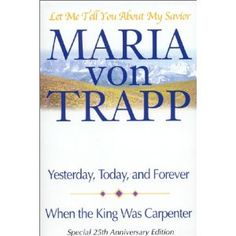 Let Me Tell You About My Savior by Maria von Trapp (Maria from The Sound of Music) - Yesterday, Today, and Forever - When the King Was Carpenter... I ordered a used copy and am really looking forward to this one! #catholic #christian