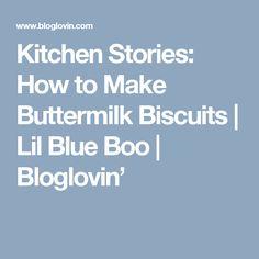 Kitchen Stories: How to Make Buttermilk Biscuits | Lil Blue Boo | Bloglovin'