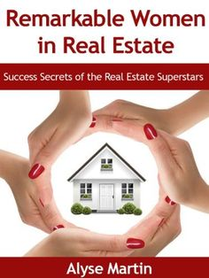 Remarkable Women in Real Estate - Success Secrets of the Real Estate Superstars by Alyse Martin, http://www.amazon.com/dp/B00DRB504U/ref=cm_sw_r_pi_dp_oz75rb0KF4J31