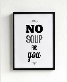 no soup for you quote poster print, Typography Posters, Home wall decor, Motto, Handwritten, Digital, Giclee, A3 poster, seinfeld quote on Etsy, $15.95 AUD