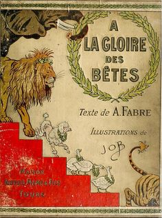 A la Gloire des Betes, text by Aristide Fabre , illustrated by Job 1913 | Flickr