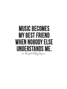 So true, theres times where music is all you need. Thisislovelifequotes.com!