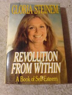 Revolution from Within : A Book of Self-Esteem by Gloria Steinem (1992, Hardcove