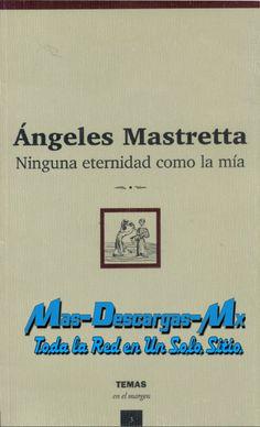 Mas Descargas!!!!: NINGUNA ETERNIDAD COMO LA MIA de Angeles Mastretta [Libro PDF]  http://mas-descargas-mexico.blogspot.mx/2014/01/ninguna-eternidad-como-la-mia-de.html