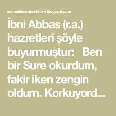 İbni Abbas (r.a.) hazretleri şöyle buyurmuştur:  Ben bir Sure okurdum, fakir iken zengin oldum. Korkuyordum korkularımdan emin oldum. ...