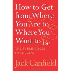 'How To Get From Where Your Are To Where You Want To Be'