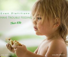 Even RDs have trouble feeding their kids! You are not alone!!