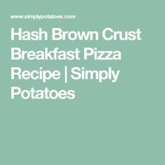 Hash Brown Crust Breakfast Pizza Recipe | Simply Potatoes