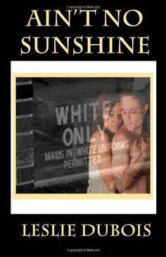 Ain't No Sunshine by Leslie DuBois, http://www.amazon.com/dp/1453772642/ref=cm_sw_r_pi_dp_TWxMpb0YTPYCD
