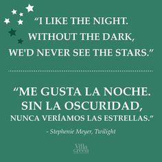 """""""I like the night, without the dark, we'd never see the stars"""" """"Me gusta la noche. Sin la oscuridad, nunca veríamos las estrellas"""""""