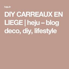 DIY CARREAUX EN LIEGE | heju – blog deco, diy, lifestyle