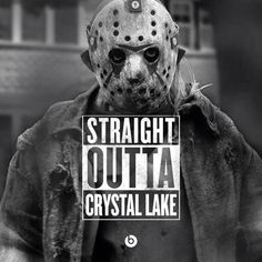 Straight outta Crystal Lake Crazy mother fucker named Jason Fuck with me and I'll machete your fucking face in.