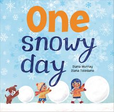 Encore -- One snowy day / Diana Murray ; [illustrated by] Diana Toledano. Counting Books, Kids Poems, Snow Angels, Snowy Day, Children's Picture Books, Second Child, Winter Theme, New Pictures, Childrens Books