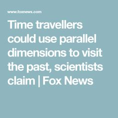 Time travellers could use parallel dimensions to visit the past, scientists claim | Fox News