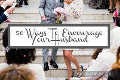 50 Ways To Encourage Your Husband