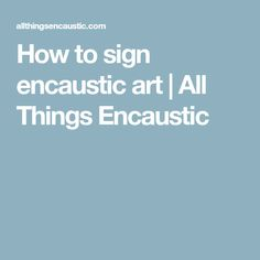 How to sign encaustic art | All Things Encaustic