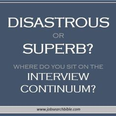 Disastrous Or Superb   Where Do You Sit On The Interview Continuum?
