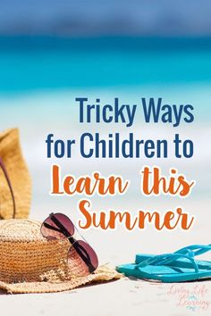 School may be out but it doesn't mean learning has to stop with these 6 Tricky Ways for Children to Learn this Summer