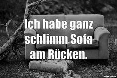 Ich habe ganz schlimm Sofa am Rücken. ... gefunden auf https://www.istdaslustig.de/spruch/3815 #lustig #sprüche #fun #spass