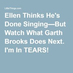 Ellen Thinks He's Done Singing—But Watch What Garth Brooks Does Next. I'm In TEARS!