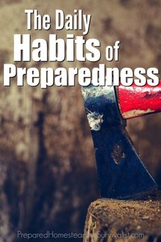 You might think that some of the habits of preparedness seem hard to manage and that is precisely why you must turn them into habits   Prepared Homesteading Survivalist