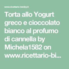 Torta allo Yogurt greco e cioccolato bianco al profumo di cannella by Michela1582 on www.ricettario-bimby.it