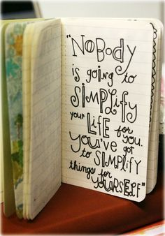 Nobody is going to simplify your life for you. You've got to simplify things for yourself.