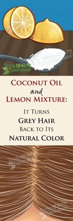 Coconut Oil and Lemon Mixture: It Turns Grey Hair Back to Its Natural Color