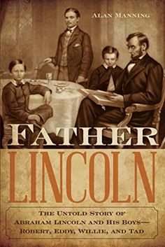 Father Lincoln: The Untold Story of Abraham Lincoln and His Boys--Robert, Eddy, Willie, and Tad - https://freebookzone.download/father-lincoln-the-untold-story-of-abraham-lincoln-and-his-boys-robert-eddy-willie-and-tad/