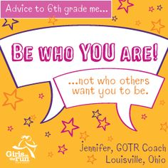 Be who you are.  Girls on the Run