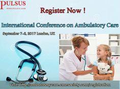 Register Now International Conference on #AmbulatoryCare September 7-8, 2017 London, UK Visit: http://ambulatorycare.cmesociety.com/registration