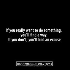 If you really want something, you will find a way. #Success #successquotes #motivation #motivationalquotes #motivational #inspiration #inspirational #InspirationalQuotes #business #ceolife #Mentoring #coach #marketing #military #thinblueline #Warrior #chrisjackson #master #influenster #king #businessowner #warriorwealthsolutions #value #man