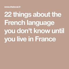 22 things about the French language you don't know until you live in France