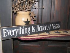 Primitive/Rustic/Country Everything is Better at Nana's Wooden Sign. $18.00, via Etsy.