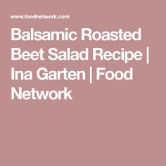 Balsamic Roasted Beet Salad Recipe | Ina Garten | Food Network