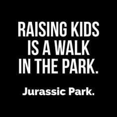 Raising kids is a walk in the park ... Jurassic Park