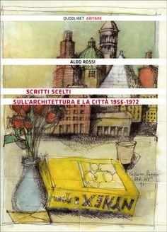 Scritti scelti sull'architettura e la città 1956-1972 - Aldo Rossi - a cura di Rosaldo Bonicalzi - Quodlibet pubblicazioni