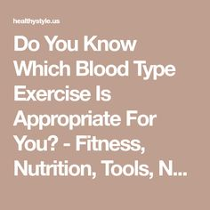 Do You Know Which Blood Type Exercise Is Appropriate For You? - Fitness, Nutrition, Tools, News, Health Magazine