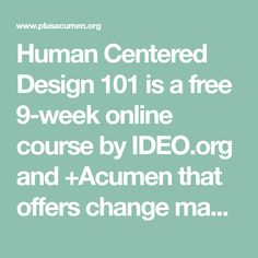 Human Centered Design 101 is a free 9-week online course by IDEO.org and +Acumen that offers change makers, social entrepreneurs and designers an in depth look at human centric design approaches. Human Centered Design, Change Maker, Online Courses, Learning, Designers, Free, Hairstyle, Hair Job, Hair Style