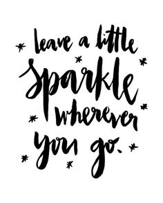 By Inshaal Khizar. Leave a little sparkle wherever you go!