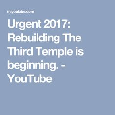 Urgent 2017: Rebuilding The Third Temple is beginning. - YouTube
