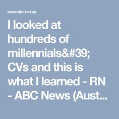 I looked at hundreds of millennials' CVs and this is what I learned - RN - ABC News (Australian Broadcasting Corporation)