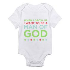"Christian onesie for baby! ""When I grow up I want to be a man of God"". on Etsy, $35.00"