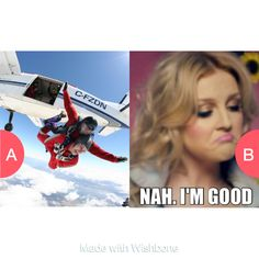 Would you ever go skydiving Tap to vote http://sms.wishbo.ne/U1ak/VKkzOwWvbt