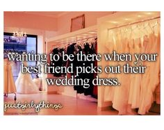 True.. I want her to be there when I pick out my wedding dress too...♥️♥️♥️