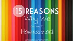 Thinking about homeschooling? 15 REASONS WHY WE continue to HOMESCHOOL.